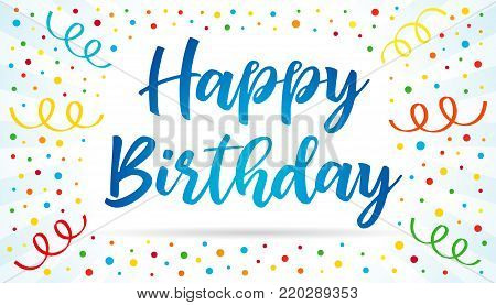 Happy birthday blue lettering text on colorful confetti and ribbons. Happy Birthday calligraphy vector design for greeting cards and banner with confetti and ribbon, template for birthday celebration
