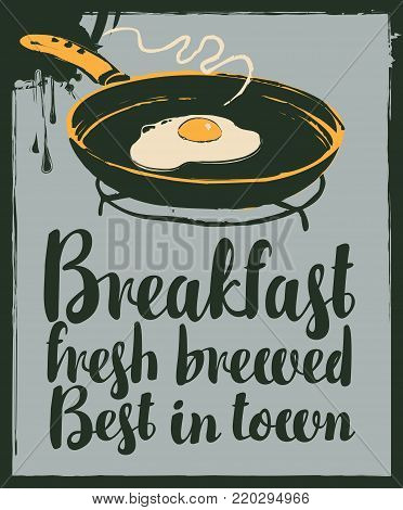 Vector banner for a cafe with inscriptions Breakfast fresh brewed, best in town. Illustration of hot fried egg on a frying pan in grunge style