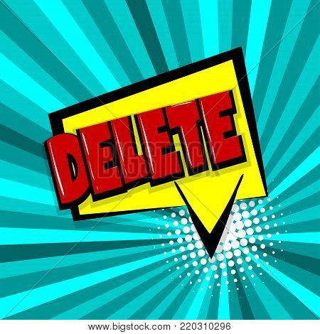 delete, button Comic text speech bubble balloon. Pop art style wow banner message. Comics book font sound phrase template. Halftone radial vector illustration funny colored design.
