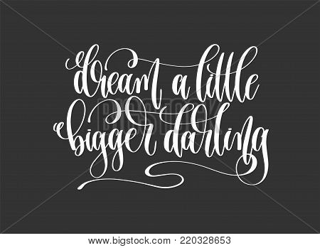 dream a little bigger darling - hand lettering inscription motivation and inspiration positive quote poster, black and white calligraphy vector illustration poster