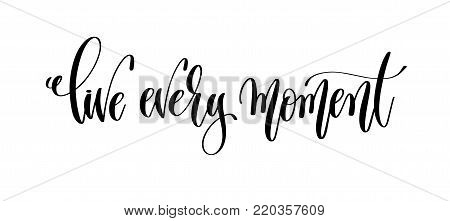 live every moment - black ink hand lettering inscription text, motivation and inspiration positive quote, calligraphy vector illustration