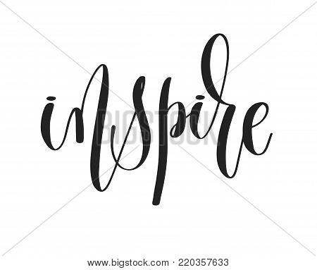 inspire - black ink hand lettering inscription text, motivation and inspiration positive quote, calligraphy vector illustration