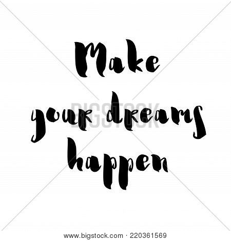 Make your dreams happen card or poster. Inspirational and motivational handwritten lettering quote for photo overlays, greeting card or t-shirt print, poster design. Vector illustration stock vector.