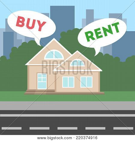Buy or rent. House as real estate for selling or renting.