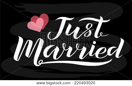 Hand drawn Just married white lettering text with hearts on chalkboard background, vector illustration. Just married for invitation and postcard. Wedding phrase. Just married calligraphy.