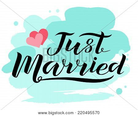 Hand drawn Just married lettering text with hearts on white background with turquoise stains, vector illustration. Just married for invitation and postcard. Wedding phrase. Just married calligraphy.
