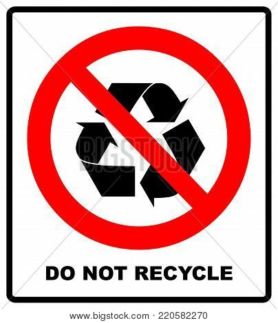 Do not recycle symbol, No recycle label, Recycle prohibition sign, isolated on white background vector illustration. Red forbidden circle icon with simple black pictogram. Warning banner