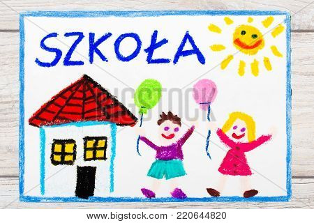 Photo of  colorful drawing: Polish word SCHOOL, school building and happy children. First day at school.