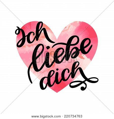 Handwritten text in German Ich liebe dich. Love you postcard. Phrase for Valentines day. Ink illustration. Modern brush calligraphy. Isolated on white background with watercolor colorful heart.