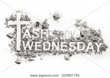 Ash Wednesday word written in ash, sand or dust as christian religion holiday before lent, cross or crucifix symbol of Jesus Christ, fasting, abstinence, death