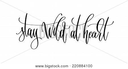 stay wild at heart - hand lettering inscription positive quote, calligraphy vector illustration