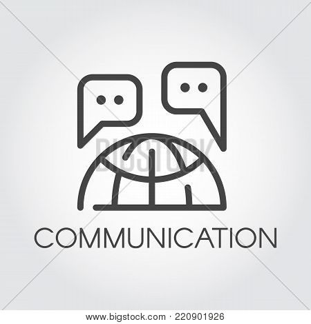 Communication icon. International global communication concept label. Chat bubbles and globe contour pictograph for mobile apps, websites, social media. UI element. Vector illustration