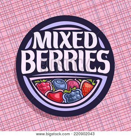 Vector logo for Berries, circle sign with ripe raspberry, healthy blueberry, red gooseberry, fresh strawberry, cherry berry and blackberry, veg mix label with title text mixed berries for vegan store.