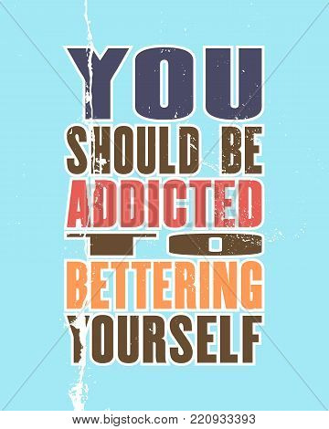 Inspiring motivation quote with text You Should Be Addicted To Bettering Yourself. Vector typography poster and t-shirt design. Distressed old metal texture