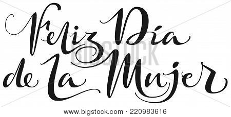 Feliz Dia de la Mujer text translation from spanish. Happy womens day lettering text for greeting card. Isolated on white vector illustration