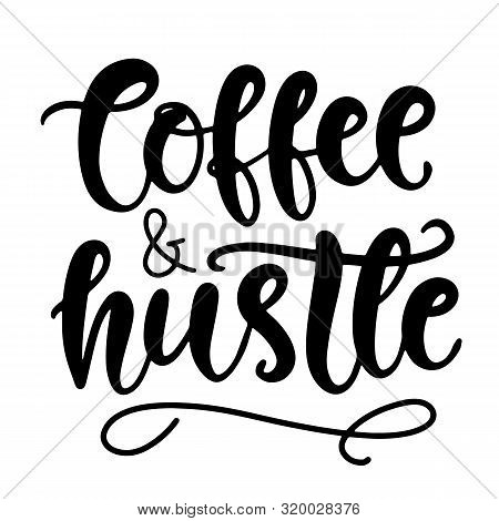 Coffee And Hustle. T Shirt Design, Funny Hand Lettering Quote, Moms Life, Cafe Poster. Modern Callig