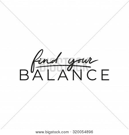 Find Your Balance Positive Inspirational Print Vector Illustration. Motivating Quote Written In Blac