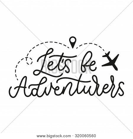 Lets Be Adventurers Motivational Lettering Print Vector Illustration. Inspirational Travel Quote Mea