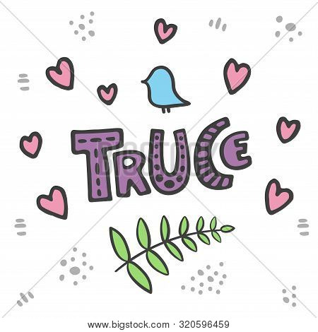 Truce Hand Drawn Doodle. Vector Truce Concept With Dove, Hearts, Leafs. Cartoon Cute Truce Lettering