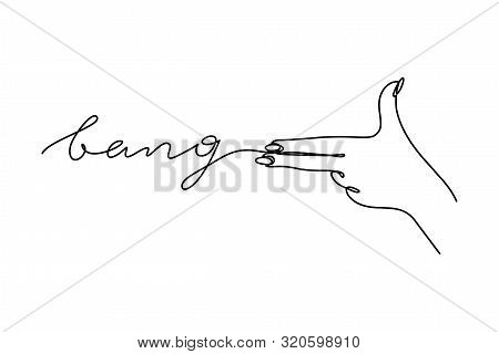 The Gesture Of A Gun One Line Lettering Bang. Vector Illustration Of A Womans Hand Shoots In A Minim