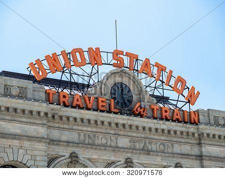 Denver, Co July 16, 2018: Denver Union Station Historic Station Entrance Sign On Top Of Terminal, Tr