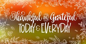 Thankful And Grateful Today And Everyday - Quote. Thanksgiving Dinner Theme Hand Drawn Lettering Phr