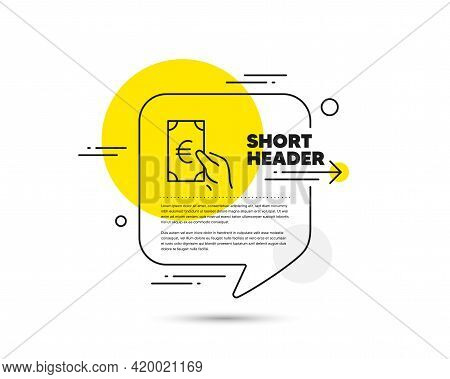Hold Cash Money Line Icon. Speech Bubble Vector Concept. Banking Currency Sign. Euro Or Eur Symbol.