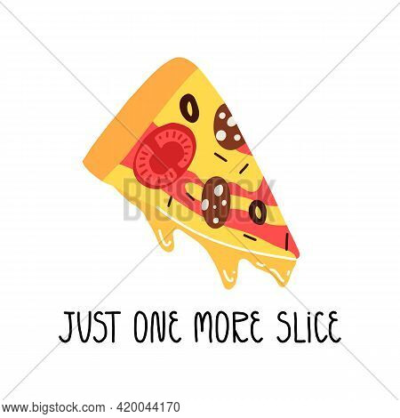 Just One More Slice Funny Lettering And Pepperoni Pizza Bite. Cartoon Style Food Illustration.