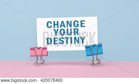 Change Your Destiny - Concept Of Text On Business Card. Closeup Of A Personal Agenda