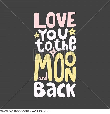 Love You To The Moon And Back. Hand Drawn Sticker Bubble White Speech Logo. Good For Tee Print, As A