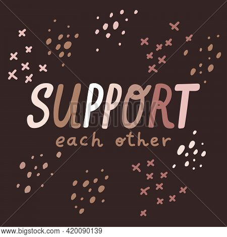 Support Each Other. Hand Drawn Vector Poster Against Racism. Red Letters Lettering On White Backgrou
