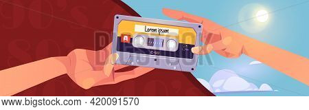 Retro Mixtapes Cartoon Banner With Human Hands Giving Audio Cassettes To Each Other. Music Collectio