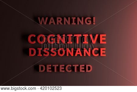 Warning Message Written In Red Words Warning Cognitive Dissonance Detected. 3d Illustration.