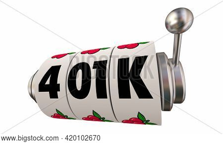 401K Slot Machine Wheels Gamble Casino Retirement Investment Stock Savings Account 3d Illustration