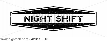 Grunge Black Night Shift Word Hexagon Rubber Seal Stamp On White Background