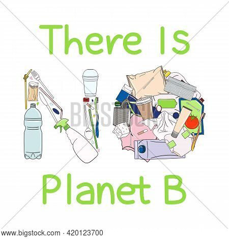 There Is No Planet B Poster. Concept Of Prevention Of Plastic Pollution. Eco-friendly Sustainable Li