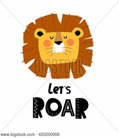 Lets Roar. Cartoon Lion, Hand Drawing Lettering. Flat Style, Colorful Vector For Kids. Baby Design F