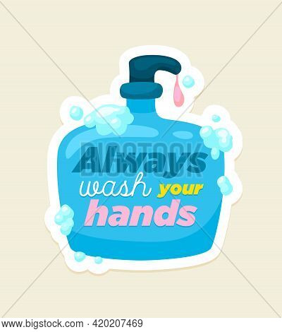 Personal Hygiene Vector Poster. Always Wash Your Hands With Soap Bottle And Lettering Concept Health