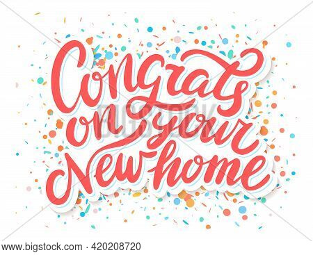 Congrats On Your New Home. Vector Handwritten Lettering. Greeting Card. Vector Illustration.