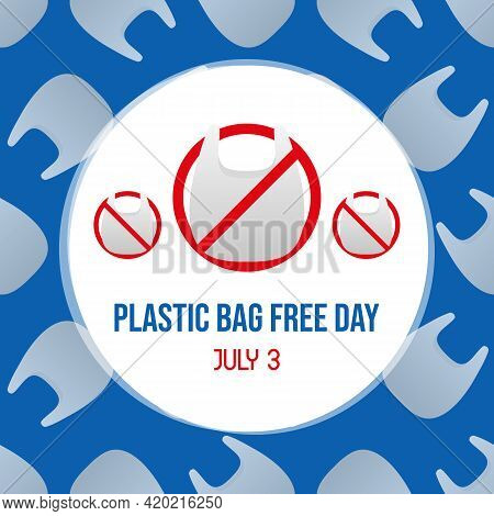 Plastic Bags Free Day Vector Cartoon Card, Illustration With Plastic Bags In Forbidden Sign. Zero Wa