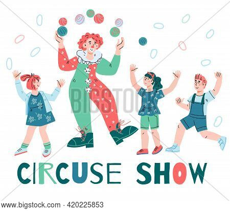 Circus Show Banner Or Poster Template With Clown Juggler Performing To Happy Children. Kids Circus E