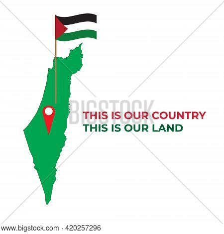 A Vector Of Palestine Map, Waving Flag And Location Point. Also, This Is Our Country, This Our Land