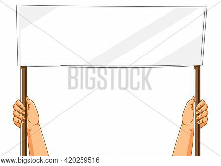 Illustration Of Hands With Banner. Picket Sign Or Protest Placard With Wooden Stick On Demonstration