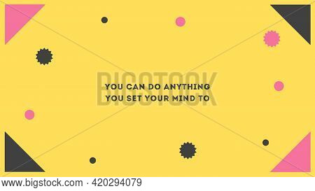 Yellow Geometric Desktop Wallpaper You Can Do Anything You Set Your Mind To