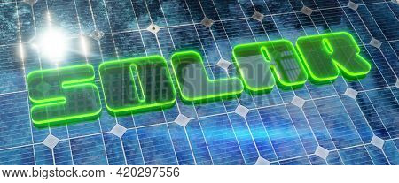 A solar panel background with green glowing word solar. 3D illustration