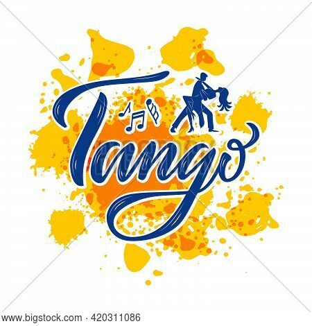 Vector Illustration Of Tango Isolated Lettering For Banner, Poster, Business Card, Dancing Club Adve