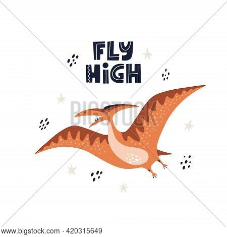 Cute Poster For Nursery With Pterodactyl And Fly High Lettering. Hand Drawn Vector Illustration