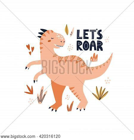 Cute Tyrannosaurus Dinosaur With Lets Roar Lettering. Hand Drawn Vector Illustration For Poster Desi