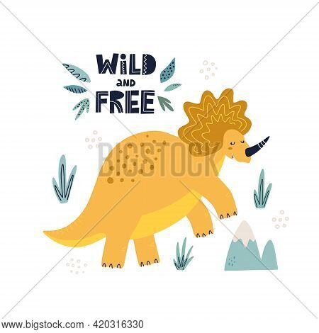 Cute Dinosaur Tricaraptors Poster. Hand Drawn Vector Illustration. Wild And Free Lettering