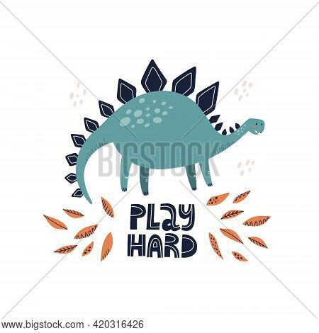 Cute Stegosaurus Dinosaur With Play Hard Lettering. Hand Drawn Vector Illustration For Poster Or Car